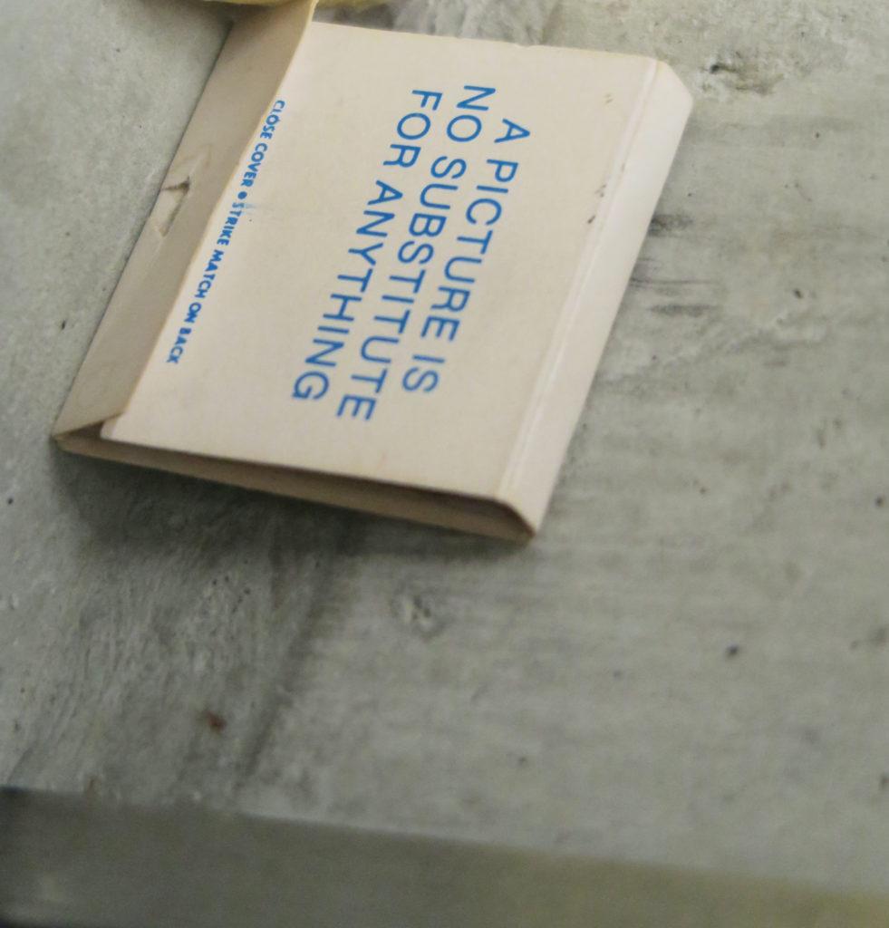 Louise Lawler & Sherrie Levine, A Picture is no Substitute for Anything, 1983, pochette d'allumettes imprimée. Vue de l'exposition We Are Serious, Lemme Art Contemporain, Commissaire Pierre Vadi
